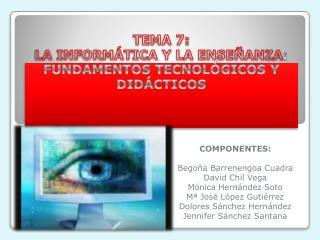 TEMA 7: LA INFORMÁTICA Y LA ENSEÑANZA :  FUNDAMENTOS TECNOLÓGICOS Y DIDÁCTICOS