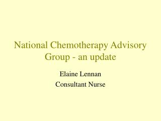 National Chemotherapy Advisory Group - an update
