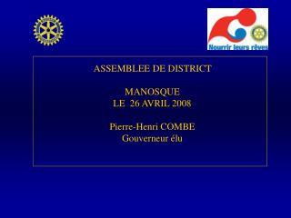 ASSEMBLEE DE DISTRICT  MANOSQUE LE  26 AVRIL 2008 Pierre-Henri COMBE Gouverneur élu