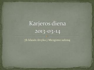 Karjeros diena 2013-03-14