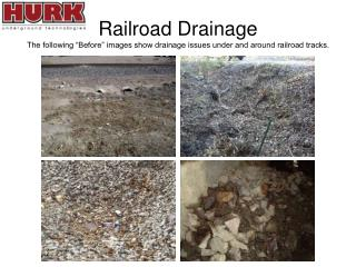 Railroad Drainage The following  Before  images show drainage issues under and around railroad tracks.