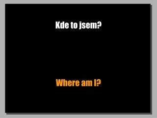 Kde to jsem?