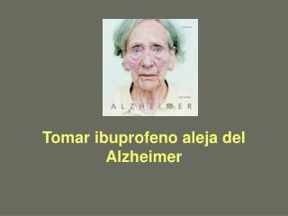 Tomar ibuprofeno aleja del Alzheimer