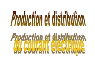 Production et distribution  du courant électrique