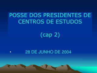 POSSE DOS PRESIDENTES DE CENTROS DE ESTUDOS (cap 2)