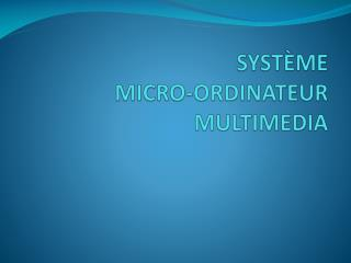 SYST�ME MICRO-ORDINATEUR MULTIMEDIA