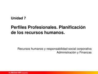 Unidad 7 Perfiles Profesionales. Planificación de los recursos humanos.