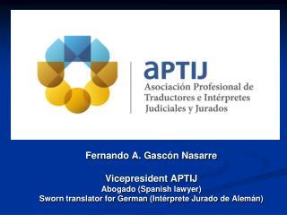 Fernando A. Gascón Nasarre Vicepresident APTIJ Abogado (Spanish lawyer)