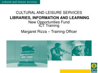 CULTURAL AND LEISURE SERVICES LIBRARIES, INFORMATION AND LEARNING New Opportunities Fund