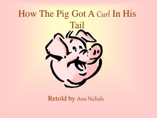 How The Pig Got A Curl In His Tail