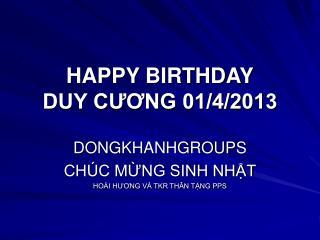HAPPY BIRTHDAY DUY CƯƠNG 01/4/2013