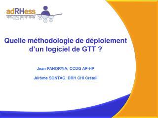 Quelle m�thodologie de d�ploiement d�un logiciel de GTT ? Jean PANORYIA, CCDG AP-HP