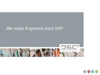 We make  Engineers  want  SAP
