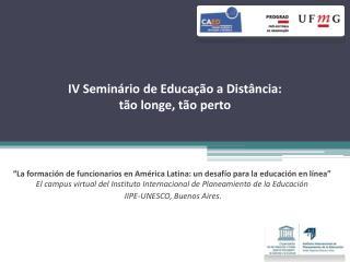 IV  Seminário  de  Educação  a  Distância :  tão longe ,  tão perto