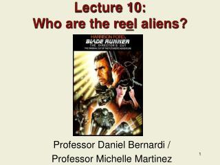 Lecture 10:   Who are the re e l aliens?
