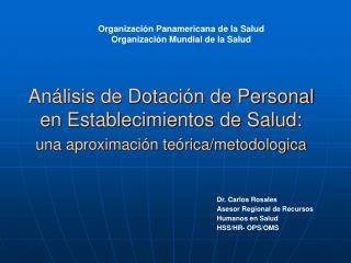 Dr. Carlos Rosales Asesor Regional de Recursos Humanos en Salud  HSS/HR- OPS/OMS