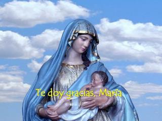 Te doy gracias, María