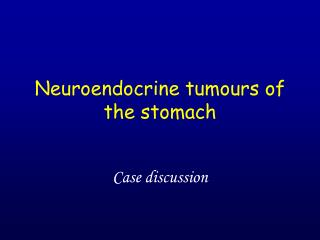 Neuroendocrine tumours of the stomach
