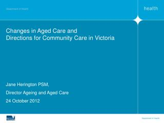 Changes in Aged Care and  Directions for Community Care in Victoria