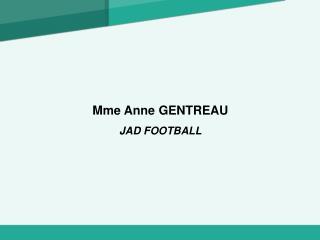 Mme Anne GENTREAU JAD FOOTBALL
