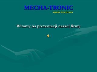 MECHA-TRONIC SMART MACHINES
