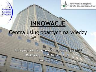 INNOWACJE  Centra usług opartych na wiedzy Europejski Kongres Gospodarczy 2009