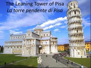 The Leaning Tower of Pisa La  torre pendente  di Pisa