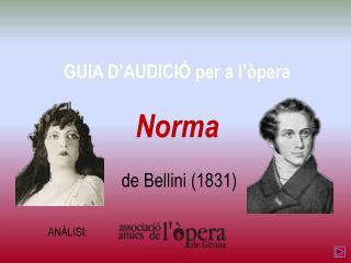 GUIA D'AUDICIÓ per a l'òpera Norma  de  Bellini  (1831)