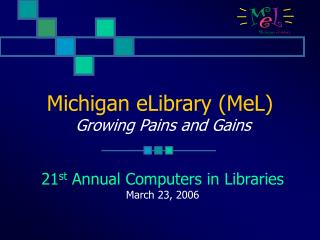 Michigan eLibrary (MeL) Growing Pains and Gains