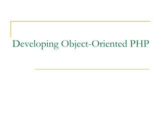 Developing Object-Oriented PHP