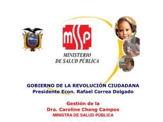 GOBIERNO DE LA REVOLUCIÓN CIUDADANA Presidente Econ. Rafael Correa Delgado  Gestión de la