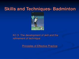 Skills and Techniques- Badminton