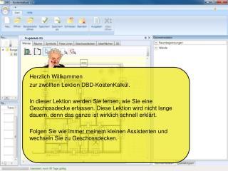 Herzlich Willkommen  zur zwölften Lektion DBD-KostenKalkül.