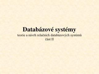 Databázové systémy teorie a návrh relačních databázových systémů část II
