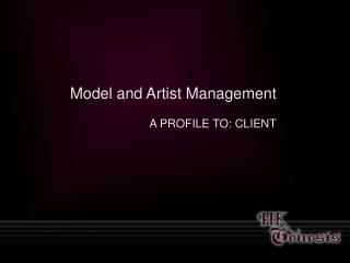 Model and Artist Management A PROFILE TO: CLIENT