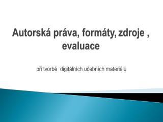 Autorská práva, formáty, zdroje , evaluace