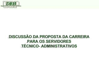 DISCUSS�O DA PROPOSTA DA CARREIRA  PARA OS SERVIDORES  T�CNICO-  ADMINISTRATIVOS