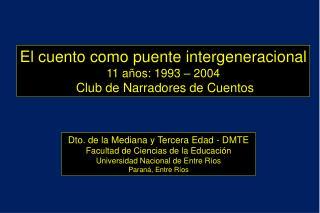El cuento como puente intergeneracional 11 años: 1993 – 2004 Club de  Narradores  de  Cuentos