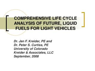COMPREHENSIVE LIFE CYCLE ANALYSIS OF FUTURE, LIQUID FUELS FOR LIGHT VEHICLES