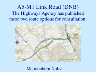 A5-M1 Link Road (DNB) The Highways Agency has published these two route options for consultation: