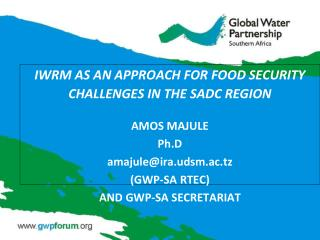 IWRM AS AN APPROACH FOR FOOD SECURITY CHALLENGES IN THE SADC REGION AMOS MAJULE Ph.D