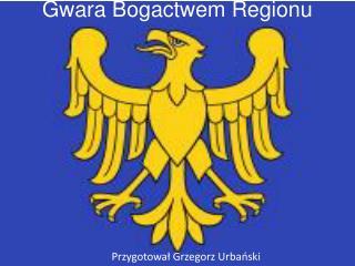 Gwara Bogactwem Regionu
