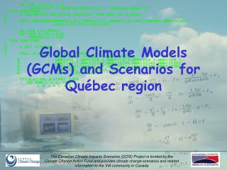 Global Climate Models (GCMs) and Scenarios for Qu�bec region