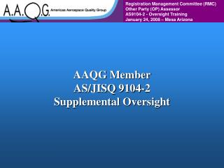 AAQG Member AS/JISQ 9104-2 Supplemental Oversight