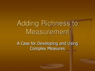 Adding Richness to Measurement