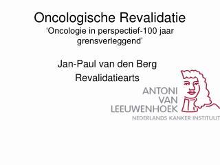 Oncologische Revalidatie 'Oncologie in perspectief-100 jaar grensverleggend'