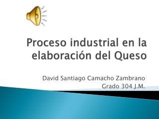 Proceso industrial en la elaboración del Queso