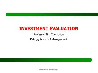 INVESTMENT EVALUATION Professor Tim Thompson Kellogg School of Management