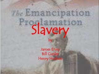 Slavery by James  Enny Bill  Giesler Henry Hudson