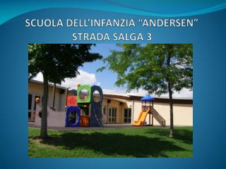"""SCUOLA DELL'INFANZIA """"ANDERSEN"""" STRADA SALGA 3"""